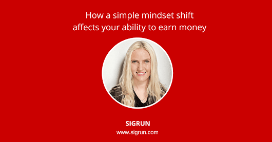 How a simple mindset shift affects your ability to earn money - SIGRUN