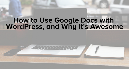 How to Use Google Docs with WordPress, and Why It's Awesome | Cision