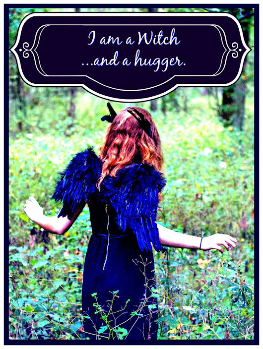I am a Witch....and a Hugger...