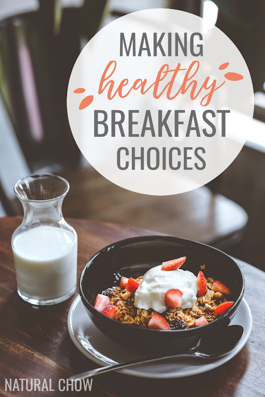 Making Healthy Breakfast Choices | Natural Chow
