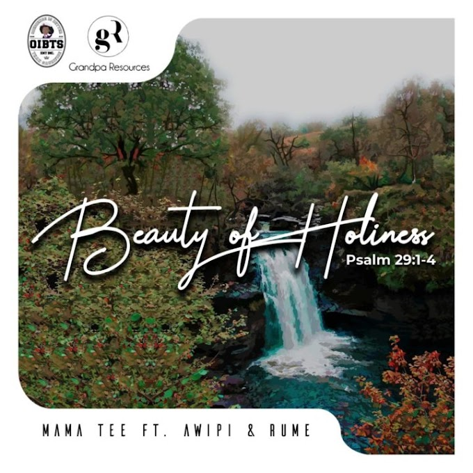 """Mama Tee collaborates with Awipi Emmanuel & Rume in """"Beauty of Holiness"""""""