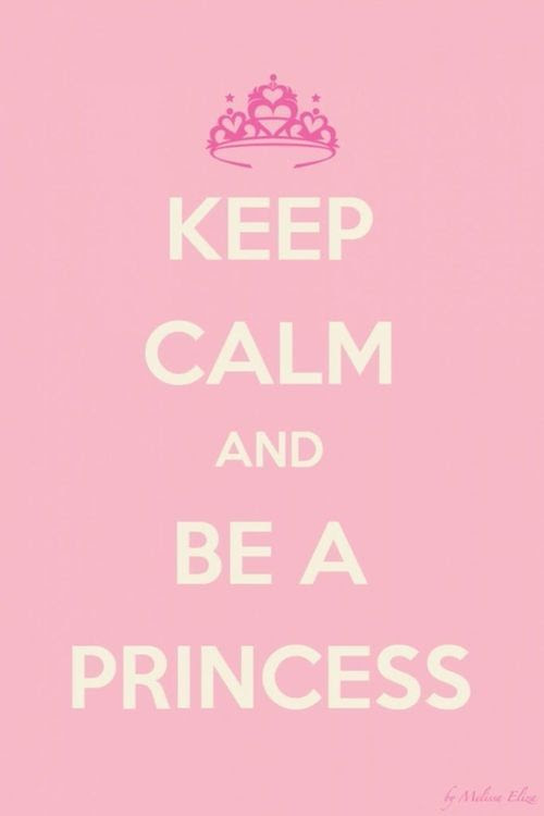 Keep Calm And Be A Princess Pictures Photos And Images For