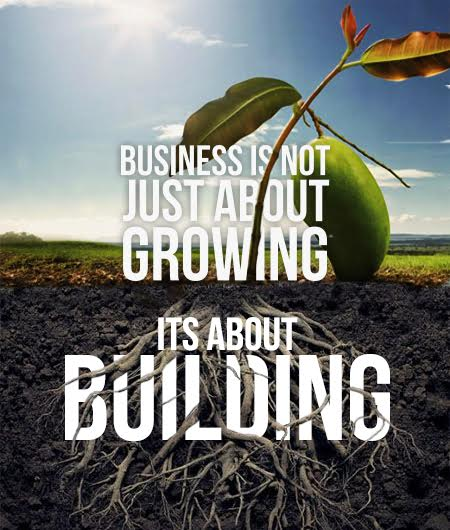 Business is not just about growing, it's also about building.