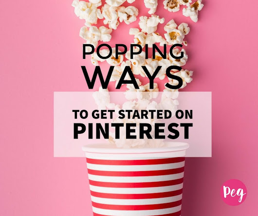 Popping Ways to Get Started on Pinterest - Peg Fitzpatrick