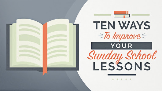 10 Ways To Improve Your Sunday School Lessons -