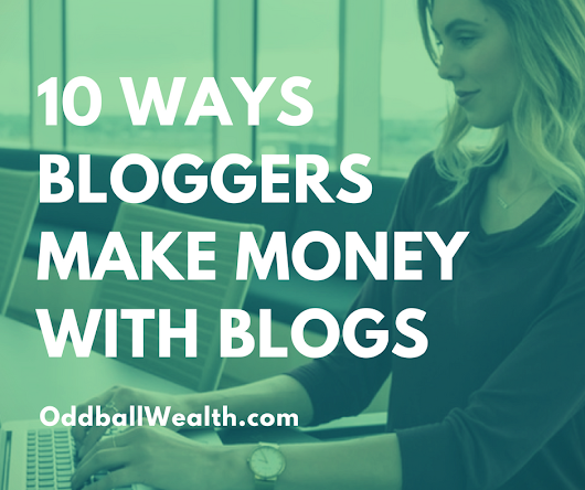 10 Different Ways To Make Money Blogging And Earn Extra Income | Oddball Wealth