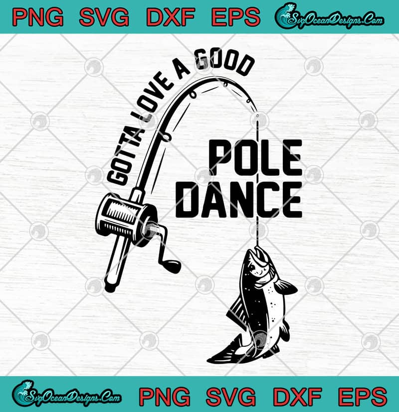 Download Gotta Love A Good Pole Dance Funny Fishing Pole Humor Fisherman Svg Png Eps Dxf Fishing Lovers Svg Cricut File Cutting File Svg Png Eps Dxf Cricut Silhouette Designs Digital Download