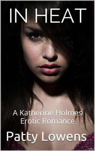 In Heat : A Katherine Holmes Erotic Romance by Patty Lowens