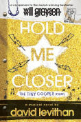 Title: Hold Me Closer: The Tiny Cooper Story, Author: David Levithan