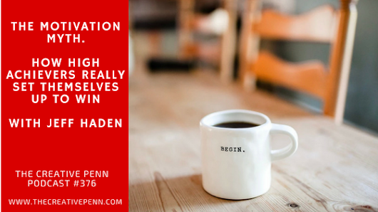 The Motivation Myth. How High Achievers Really Set Themselves Up To Win With Jeff Haden | The Creative Penn