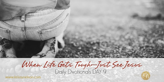 When Life Gets Tough—Just See Jesus - Krissy Nelson