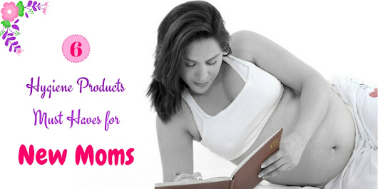 6 Hygiene Products Must Haves for New Moms - Makeup Review And Beauty Blog