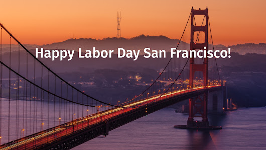 Happy Labor Day San Francisco!