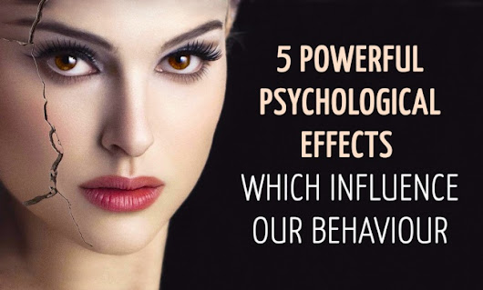 5 powerful psychological effects which influence our behaviour