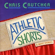 Banned Library #89: Athletic Shorts by Chris Crutcher