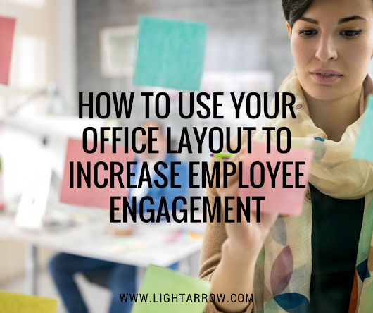How to Use your Office Layout to Increase Employee Engagement - LightArrow Inc