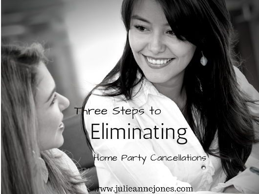 3 Simple Steps for Virtually Eliminating Home Party Cancellations