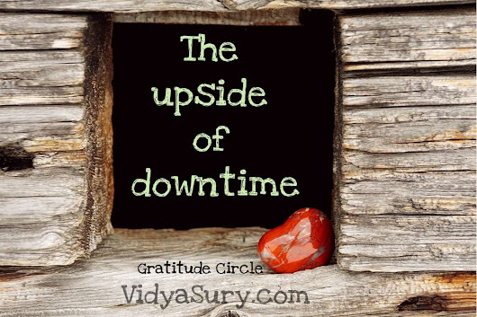 The Upside of Downtime #GratitudeCircle | Vidya Sury, Collecting Smiles