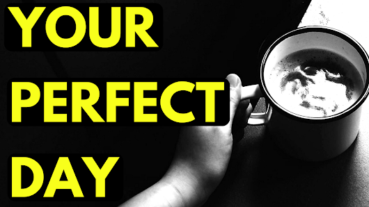 Your Perfect Day - A Visualization Tool for Lifestyle Design - Kris Cantu