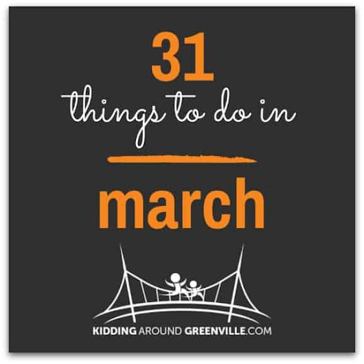 31+ Things to Do in March for Families in Greenville, SC – Kidding Around Greenville