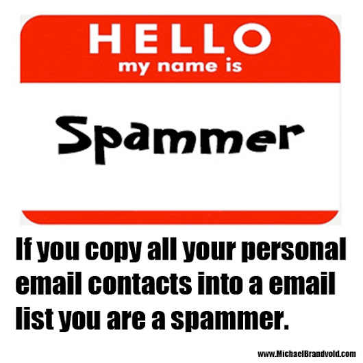 If you copy all your personal email contacts into a email list you are a spammer.