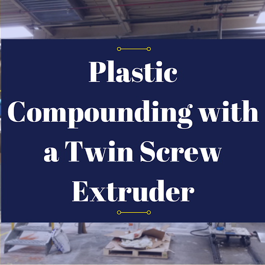 Plastic Compounding in a Twin Screw Extruder - Part 3 -