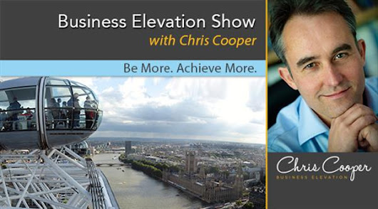 The Business Elevation Show with Chris Cooper - Be More. Achieve More | VoiceAmerica™
