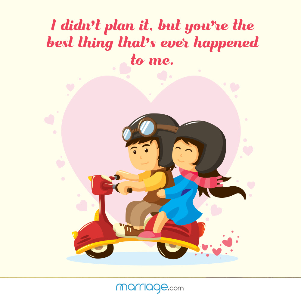 I Didnt Plan It But Youre The Best Thing Marriage Quotes
