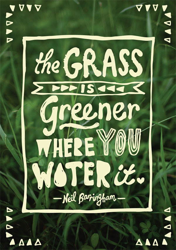 The Grass Is Greener Where You Water It You Cant Be Serious