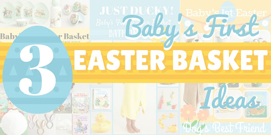 Baby's First Easter Basket: Three Fun Themes Your Child Will Love