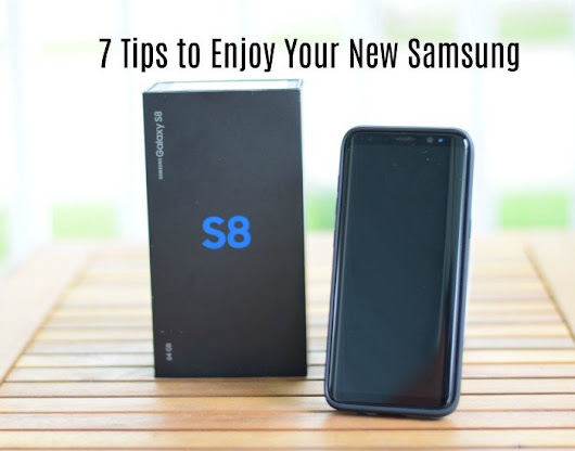 GS8 Tips - 7 Ways to Make Your New Samsung Galaxy Work For You
