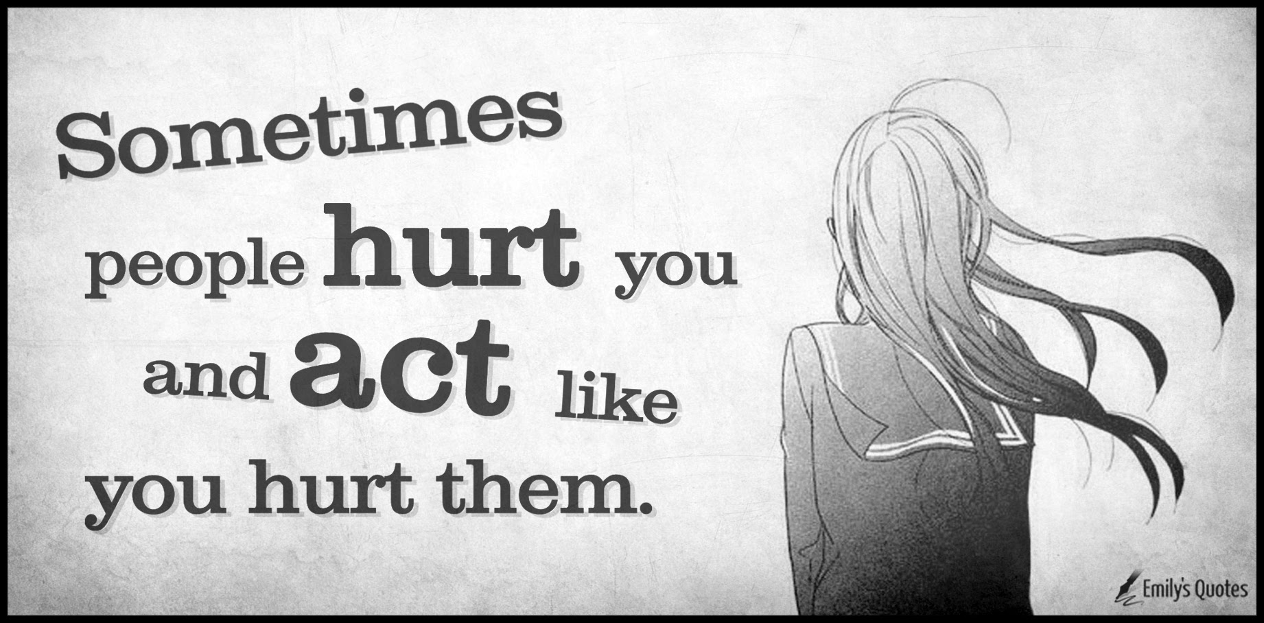 Sometimes People Hurt You And Act Like You Hurt Them Popular