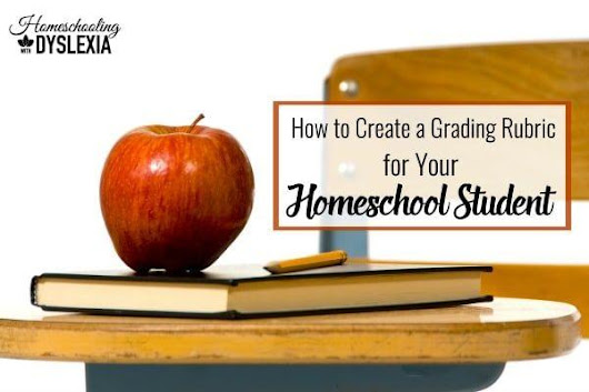 How to Create a Rubric for Grading Your Homeschool Student | Homeschooling with Dyslexia