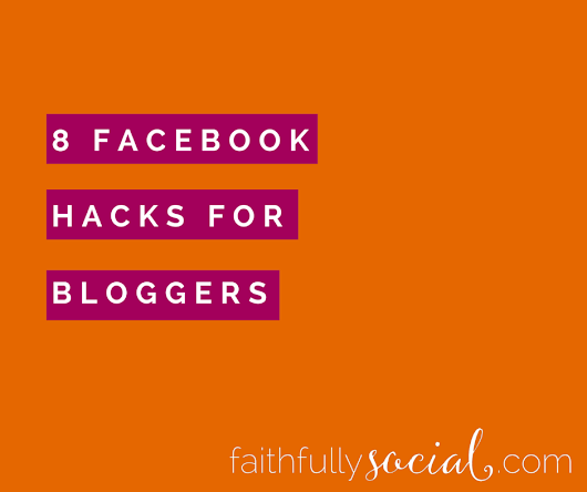 8 Facebook Hacks for Bloggers
