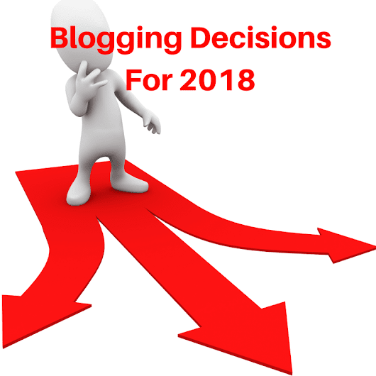 Critical Blogging Decisions You Need To Make in 2018 - ♫ Donna Merrill Tribe