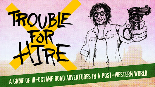 Trouble For Hire: A Game of Hi-Octane Road Adventure!