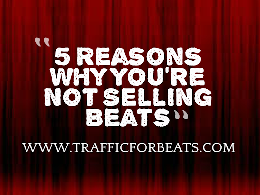 5 Reasons Why You're Not Selling Beats Online