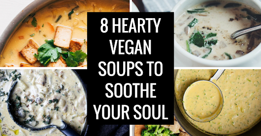 8 Hearty Vegan Soups to Soothe Your Soul - The Tree Kisser