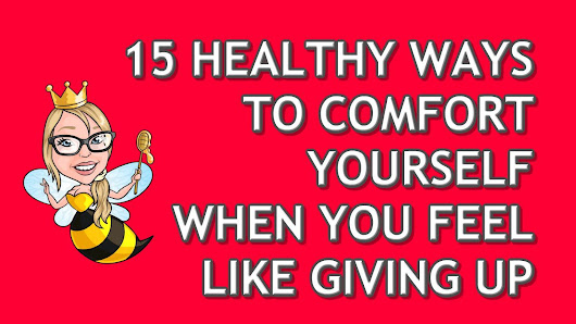 15 Healthy Ways to Comfort Yourself - QueenBeeing