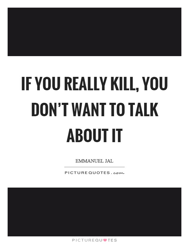 If You Really Kill You Dont Want To Talk About It Picture Quotes