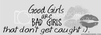 Girly Quotes Facebook Graphic Good Girls Are Bad Girls