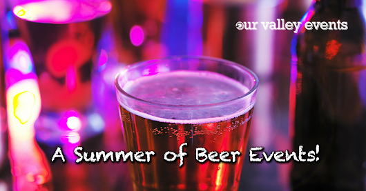 Making Plans for a Summer of Beer! • Our Valley Events