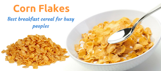 Healthiest and Nutritious Corn Flakes For Busy Peoples