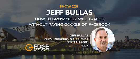 [PODCAST] EP 228: How To Grow Your Web Traffic Without Paying Google or Facebook w/Jeff Bullas