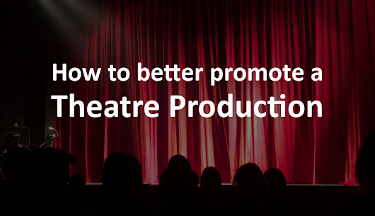 How to Better Promote a Theatre Production - Print and Marketing Blog | Print-Print