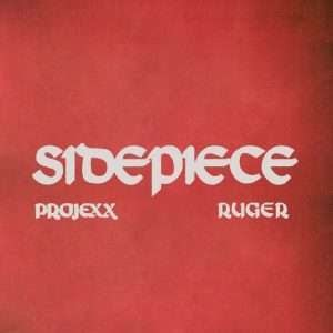 [Mp3] Projexx ft. Ruger – Sidepiece