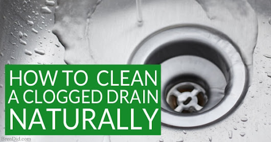 How to Naturally Clean a Clogged Drain: The Definitive Guide