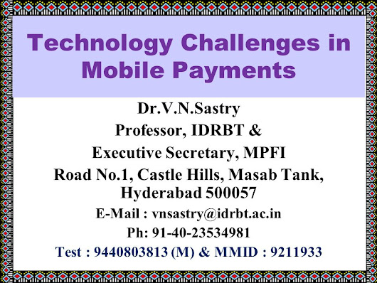 Technology Challenges in Mobile Payments Dr.V.N.Sastry Professor, IDRBT & Executive Secretary, MPFI Road No.1, Castle Hills, Masab Tank, Hyderabad 500