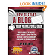 HOW TO START A BLOG THAT PEOPLE WILL READ: How to create a website, write about a topic you love, develop a loyal readership, and make six figures doing it. (THE MAKE MONEY FROM HOME LIONS CLUB): Mike...