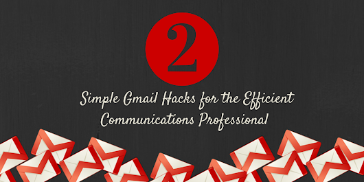 2 Simple Gmail Hacks for the Efficient Communications Professional  | INKsights